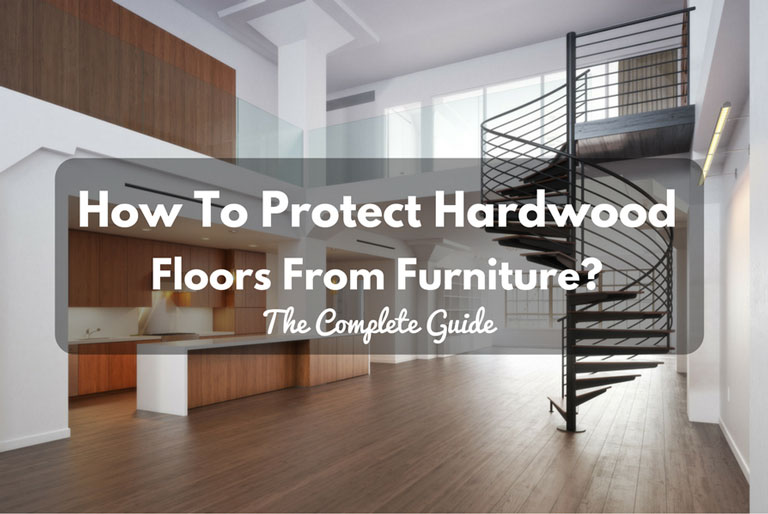 How To Protect Hardwood Floors From Furniture The