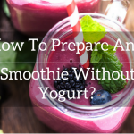 How To Prepare Any Smoothie Without Yogurt?