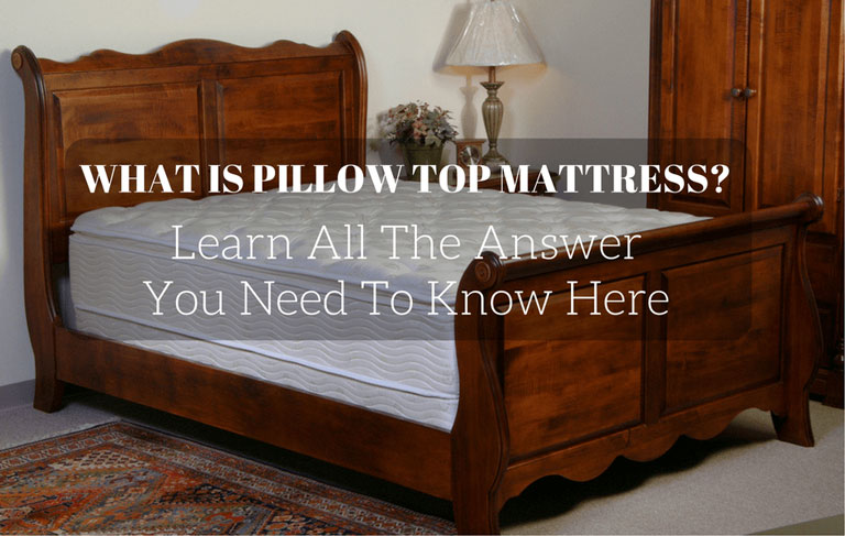 What Is Pillow Top Mattress