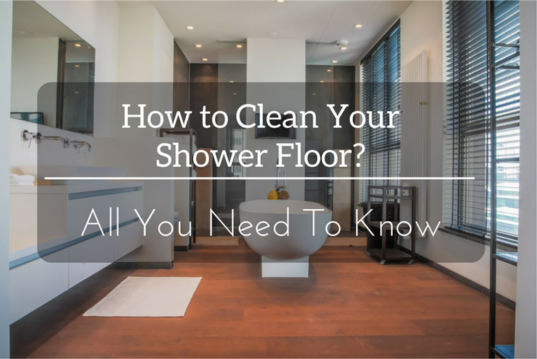 How to Clean Your Shower Floor